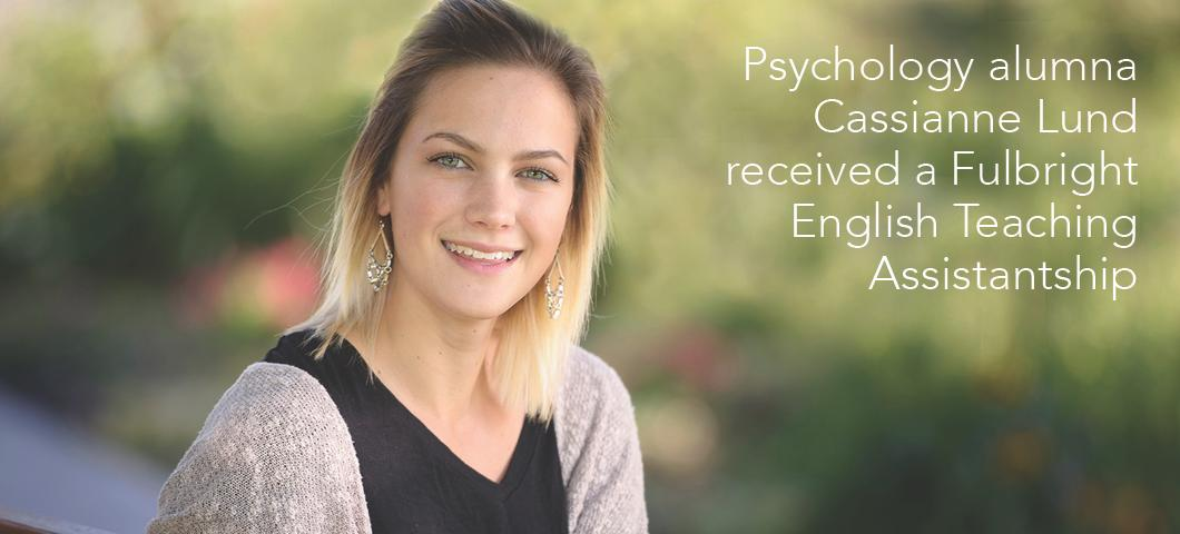 Psychology alumna Cassianne Lund received a Fulbright English Teaching Assistantship
