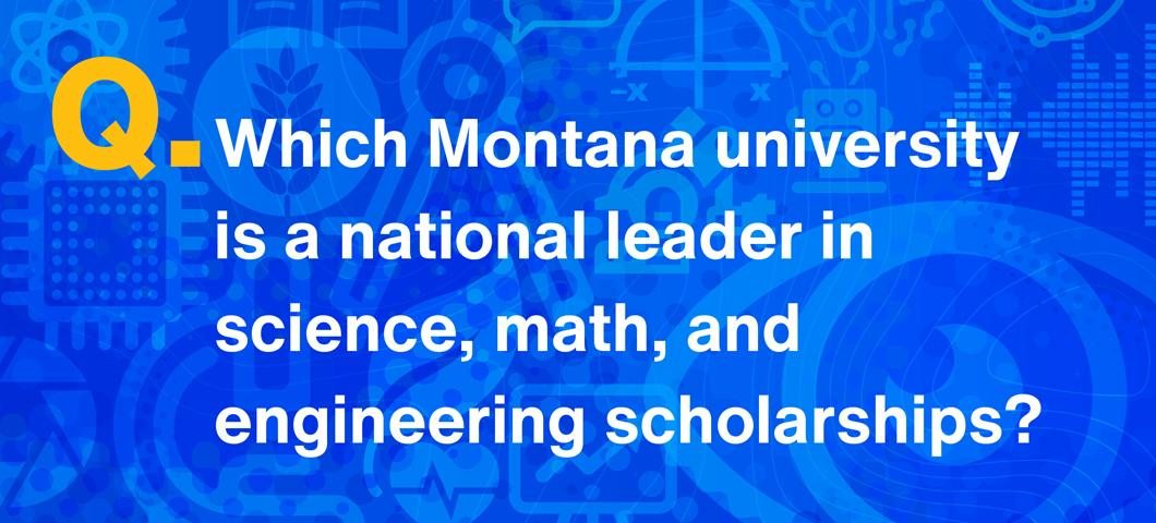 Question: Which Montana university is a national leader in science, math, and engineering scholarships?