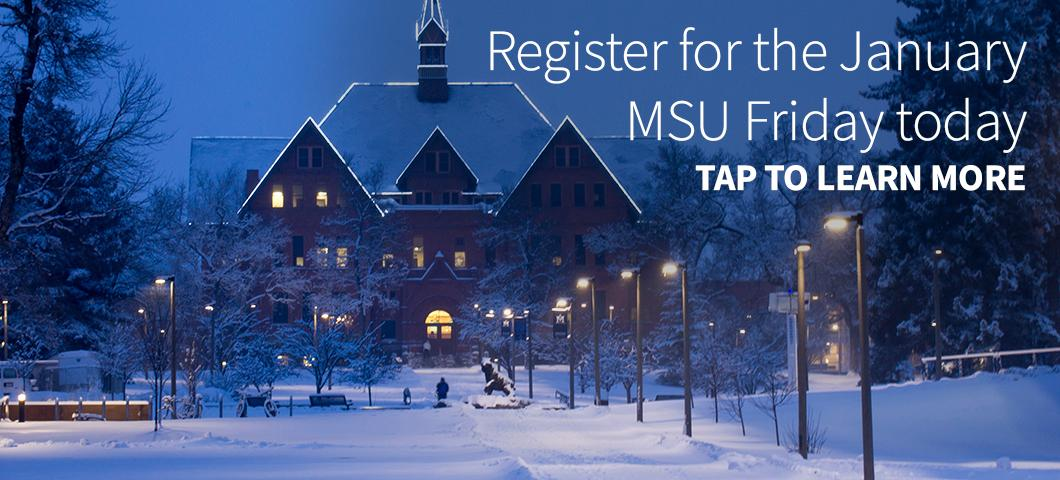 Register for the January 25, 2019 MSU Friday today.
