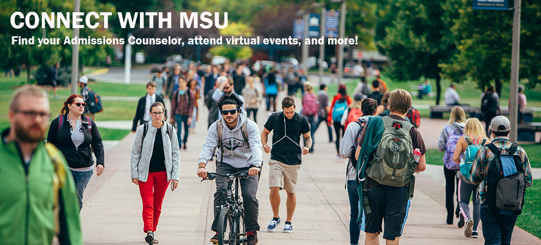 Connect with MSU through your Admissions Counselors, virtual events, and more!