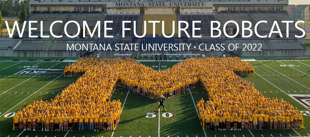 Welcome Future Bobcats. Montana State University Class of 2022