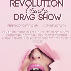 Revolution Charity Drag Show, February 24th, 2018. SUB Ballroom. Doors @ 7 Show @ 8 18+ entry, 21+ to drink with ID. $8 before the show, $10 at the door. Advanced reserved seating available. Tickets available at all Bobcat ticket locations and online. Tic