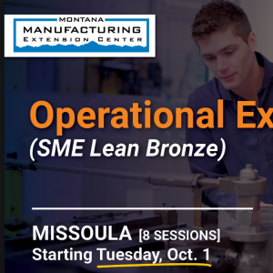 Montana Manufacturing extension Center, Operational excellence SME Lean Bronze, Bozeman 8 sessions Starting Wednesday, October 2nd.