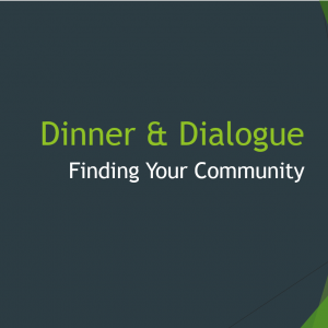 Dinner and Dialogue: Finding Your Community