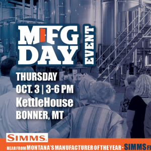 Manufacturing Day Event Thursday October 3rd 3-6PM Kettle house, Bonner, MT Hear from Montana's Manufacturer of the year Simms Fishing Products Robert Gibson and Matt Dietrich