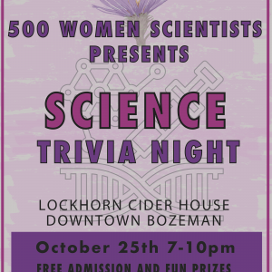 Bozeman 500 Women Scientists present Science Trivia night at Lockhorn Cider House in downtown Bozeman on October 25 from 7:00 pm to 10:00 pm.