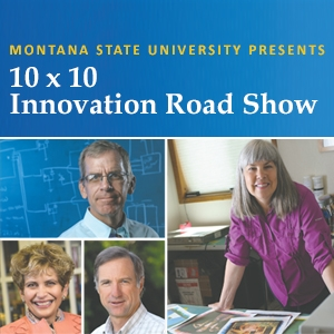 Montana State University Presents 10x10 Innovation Road Show
