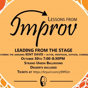 Lessons from Improv: Leading from the Stage features Kent Davis and will be Monday Oct. 30th from 7:00-8:30 PM. Tickets can be purchased for $5 at EventBrite.com and dessert is included.