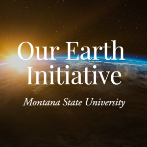 Our Earth Initiative: Montana State University