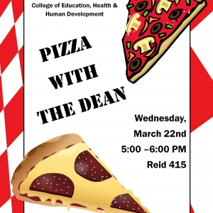 Pizza with the Dean. Wedensday, March 22nd 5:00-6:00 PM in Reid 415