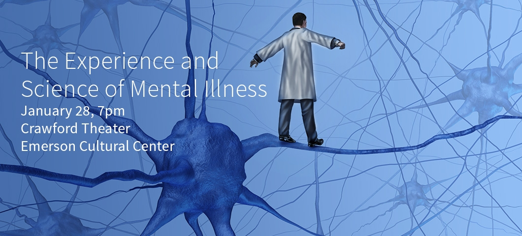 The Experience and Science of Mental Illness -- Jan. 28 at 7 p.m. in the Emerson Cultural Center. |
