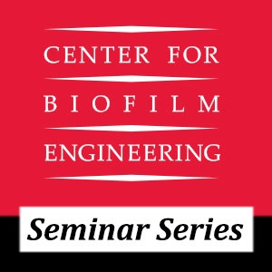 Join the Center for Biofilm Engineering for their weekly Seminar Series