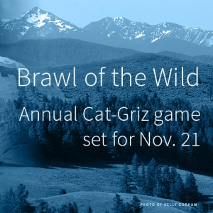 115th Brawl of the Wild -- The annual Cat-Griz game set for Nov. 21