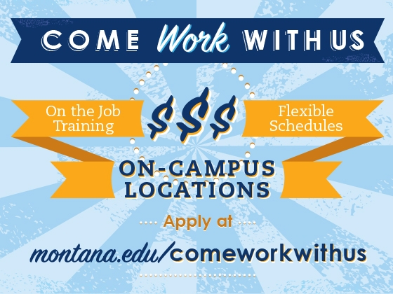 Come Work With Us - montana.edu/comeworkwithus |