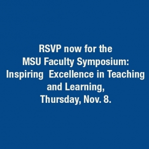 RSVP to MSU Faculty Symposium: inspiring excellence in teaching and learning, Nov. 8