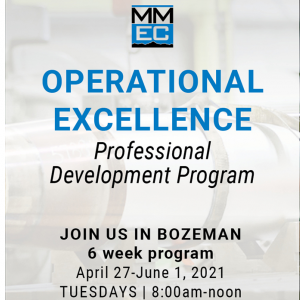 Operational Excellence Professional Development Program, Join us in Bozeman for this 6 week program.