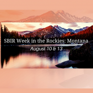 SBIR Week in the Rockies: Montana August 10 & 13