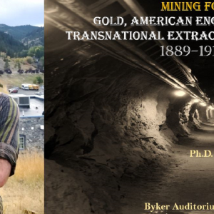 EMPIRE: GOLD, AMERICAN ENGINEERS, AND TRANSNATIONAL EXTRACTIVE CAPITALISM, 1889-1914
