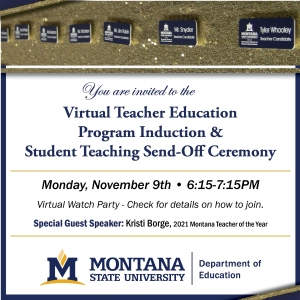 The Teacher Education Program Induction & Student Teacher Send-Off is a virtual event on Monday, November 9th, 6:15pm