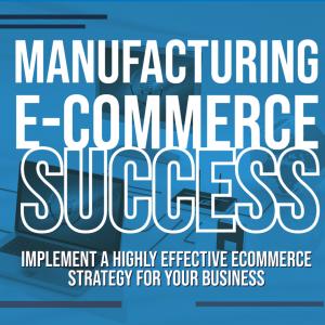 Manufacturing E-Commerce Success