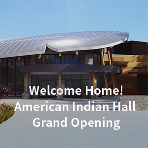 Welcome Home - American Indian Hall Grand Opening