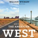 This new book by William Wyckoff focuses on 100 features that shape the cultural landscape of the American West.