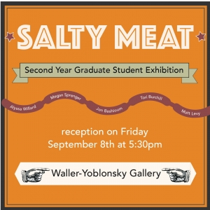 Reception for SALTY MEAT at the Waller-Yoblonsky Gallery at Melvin Graduate studios.   On exhibit will be the work of MSU 2nd-year MFA candidates.