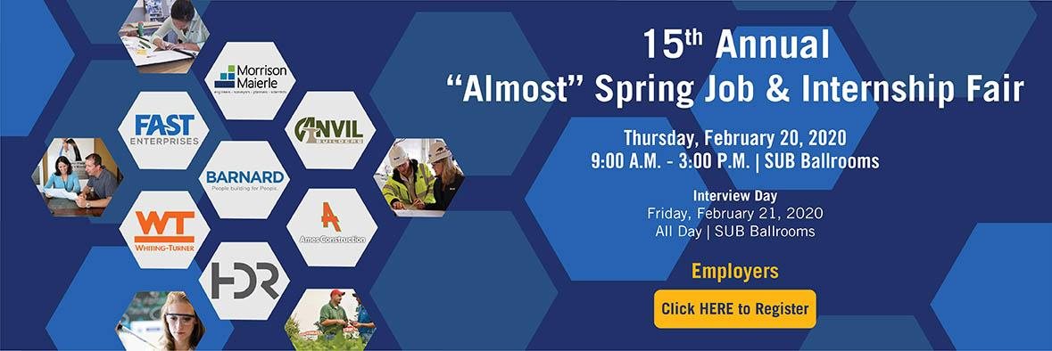 "15th Annual ""Almost"" Spring Job and Internship Fair: Thursday, February 20, 2020 from 9:00 am to 3:00 pm in the Strand Union Building Ballrooms. Employers click here to register."