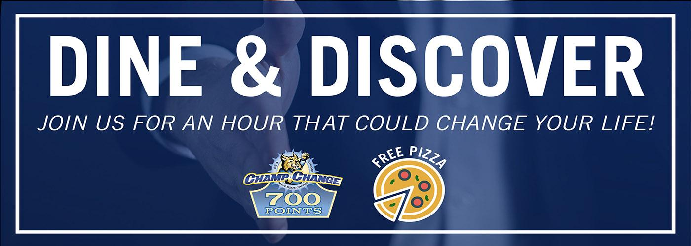 Dine & Discover Join us for an hour that could change your life!