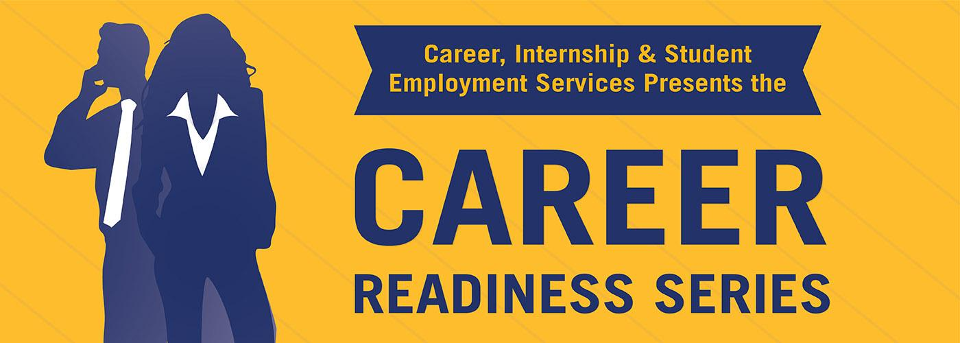 Career, Internship & Student Employment Services Presents the Career Readiness Series