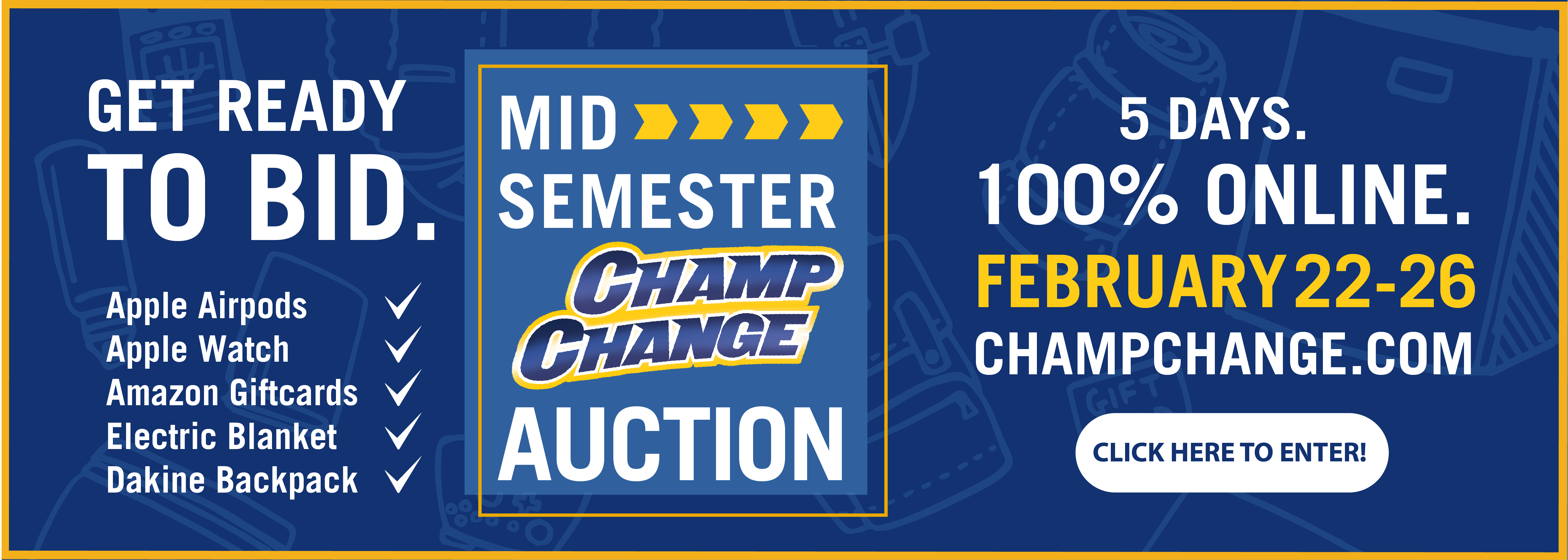 Mid semester champchange auction. 5 days. 100% online. February 22-26 champchange.com. Click here to bid. Get ready to bid.