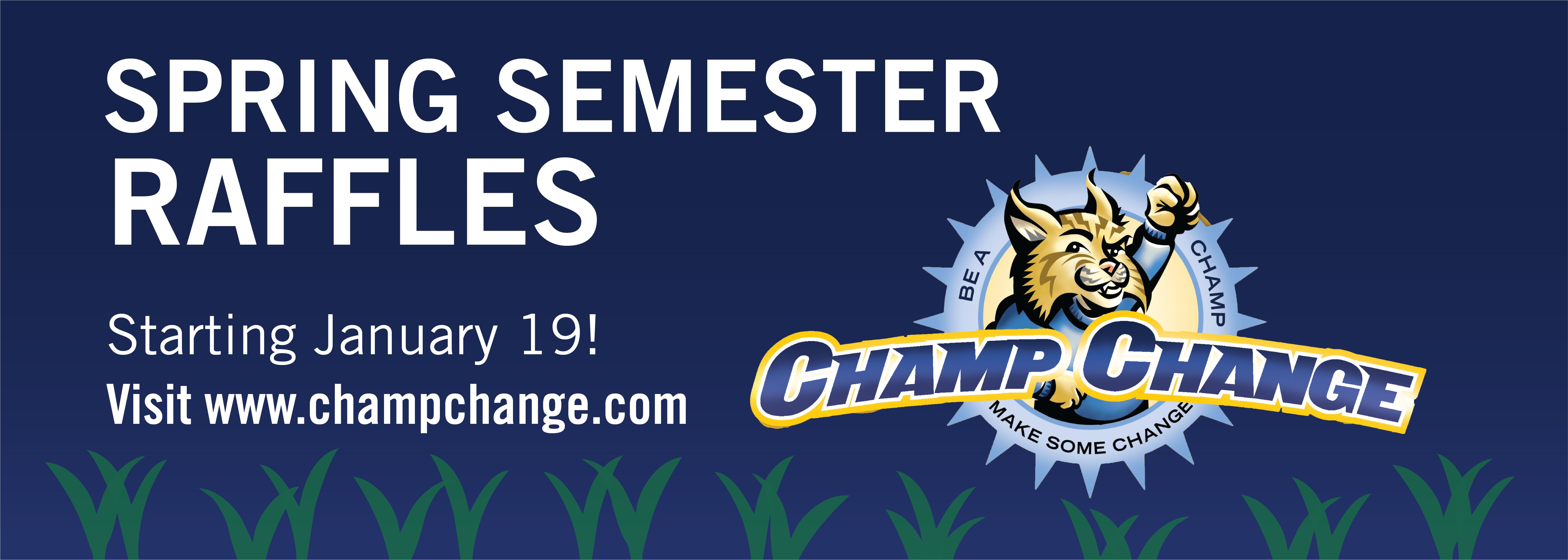 Spring Semester Raffles! Starting January 19! Visit www.champchange.com