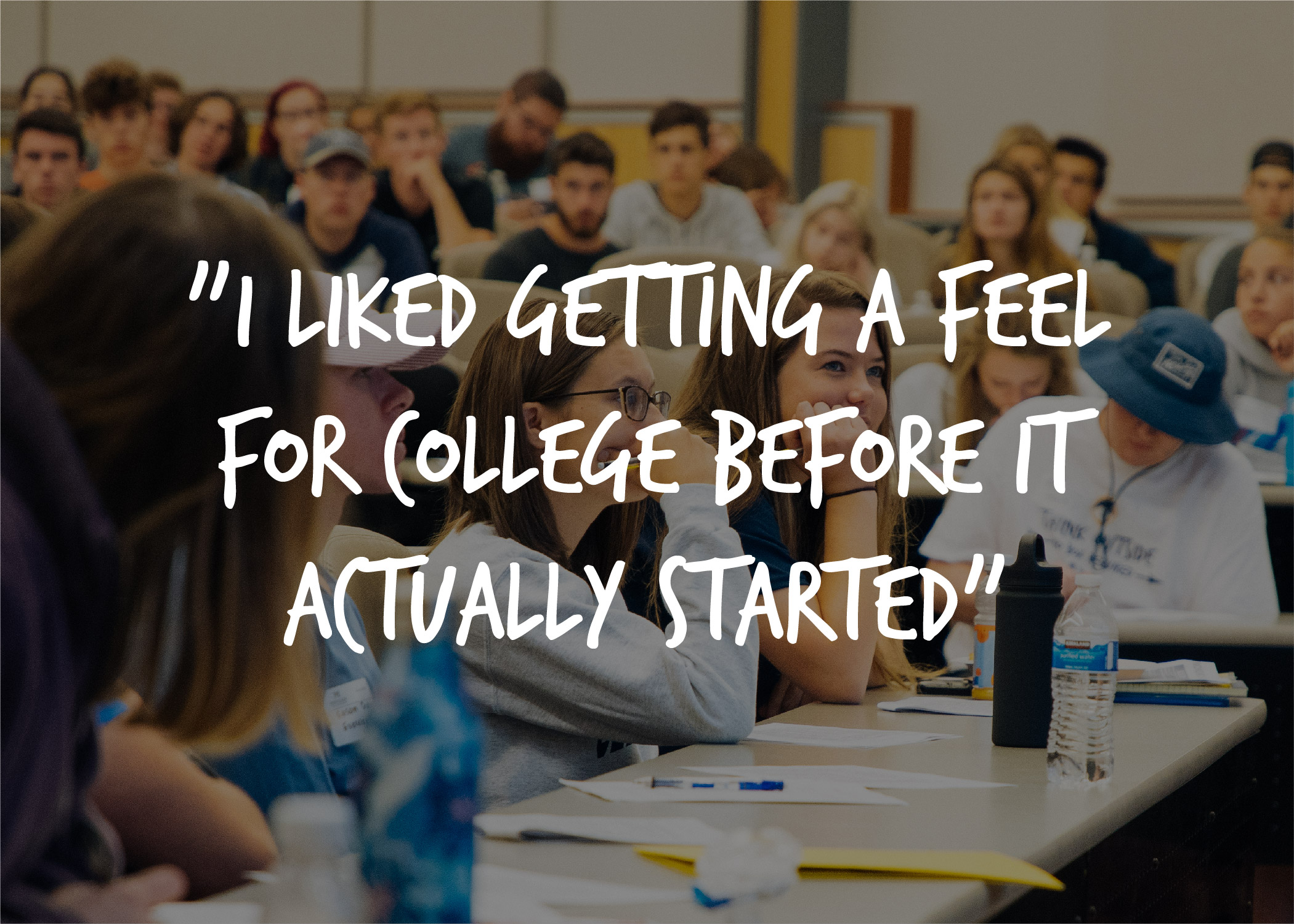 "Students with quote ""I liked getting a feel for college before it actually started."
