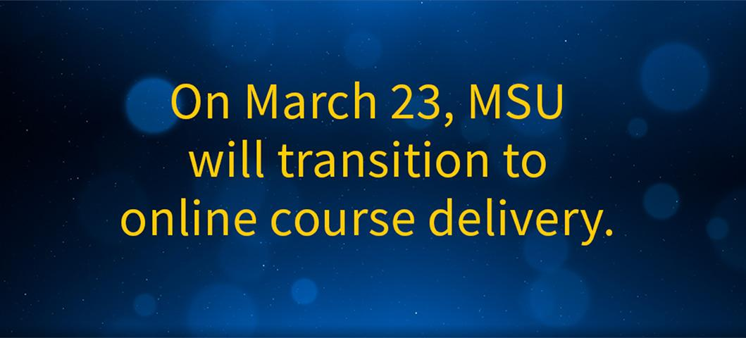 On March 23, MSU will transition to online course delivery