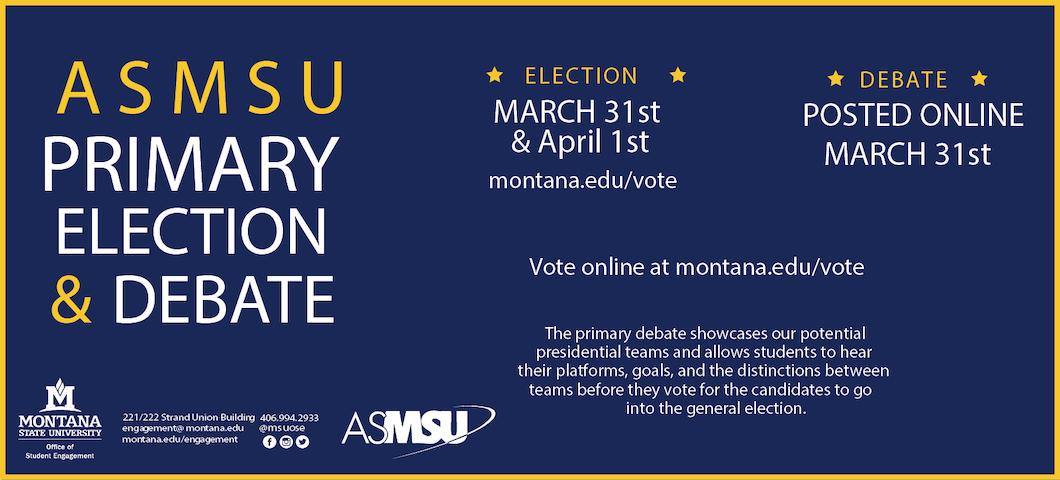 asmsu primary election and debate. election is 3/31-4/1 debate will be posted online on 3/31 vote online at Montana.edu/vote