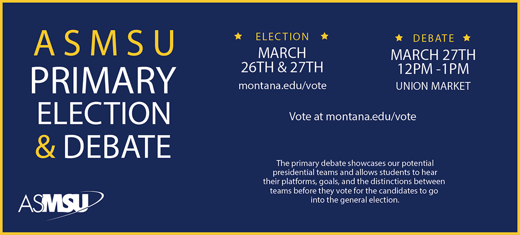 primary debate march 27 12-1pm union market. march 26 and 27 vote at www.montana.edu/vote