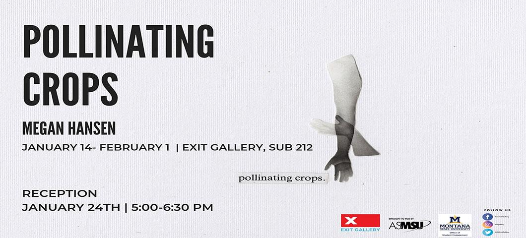 pollinating crops. jan 14-feb 1 exit gallery sub 212 reception is jan 24 5-6pm