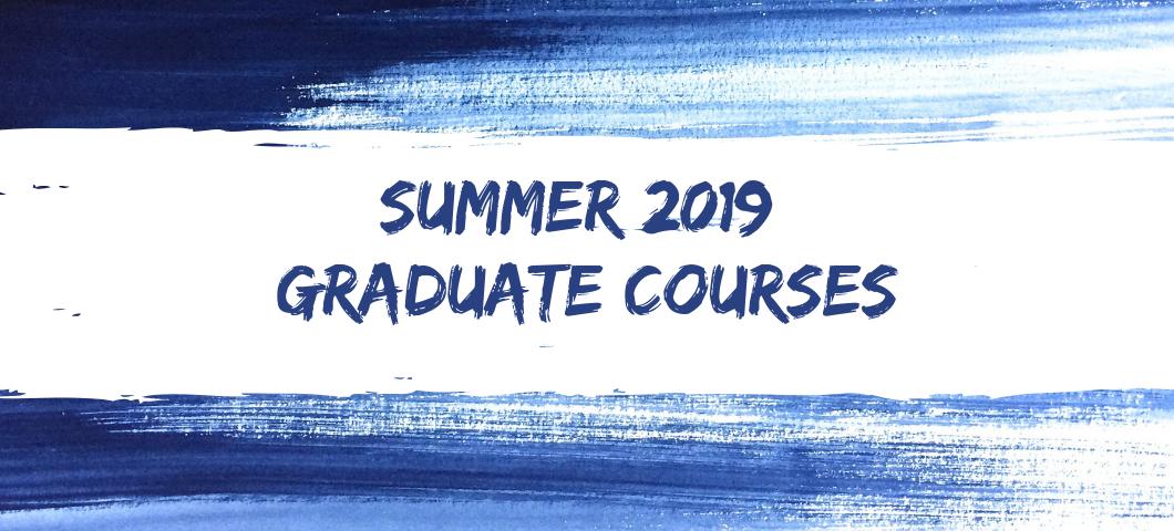 Summer 2019 Graduate Courses