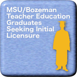 MSU Bozeman Teacher Education Graduates Seeking Initial Licensure link
