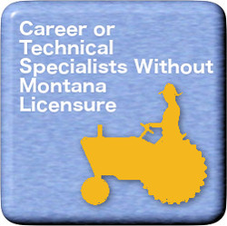 Career or Technical Specialist Without Montana Licensure link