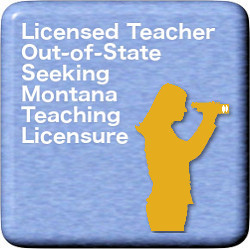 Licensed Teacher Out-of-State Seeking Montana Teaching Licensure