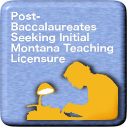 Post-Baccalaureates Seeding Initial Montana Teaching Licensure link