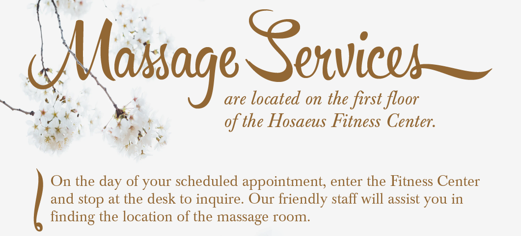 Massage Services are located on the first floor of the Hosaeus Fitness Center.