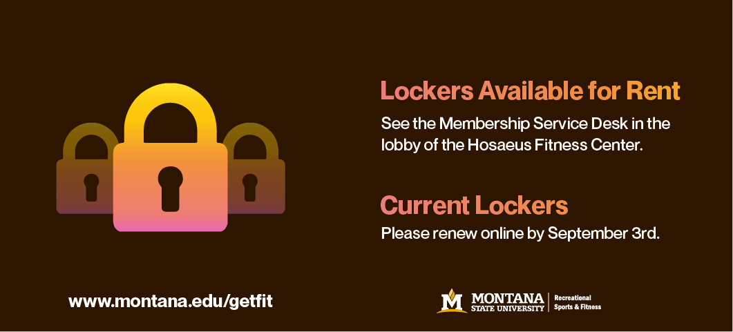 Lockers are available at the Hosaeus Fitness Center.  Please see the Membership Desk in the lobby to rent. Current lockers must be renewed online by September 3, 2019.