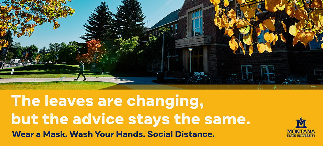 The leaves are changing, but the advice stays the same. Wear a mask. Wash your hands. Social distance.