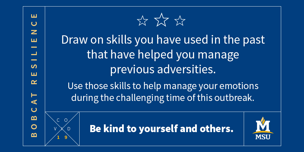Draw on skills you have used in the past that have helped you manage previous life's adversities. Use those skills to help you manage your emotions during the challenging time of this outbreak.