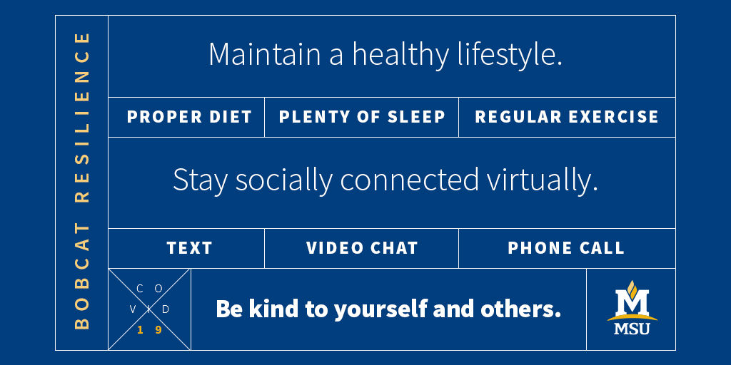 Proper diet, plenty of sleep, regular exercise. Stay socially connected virtually. Text, video chat, phone call.