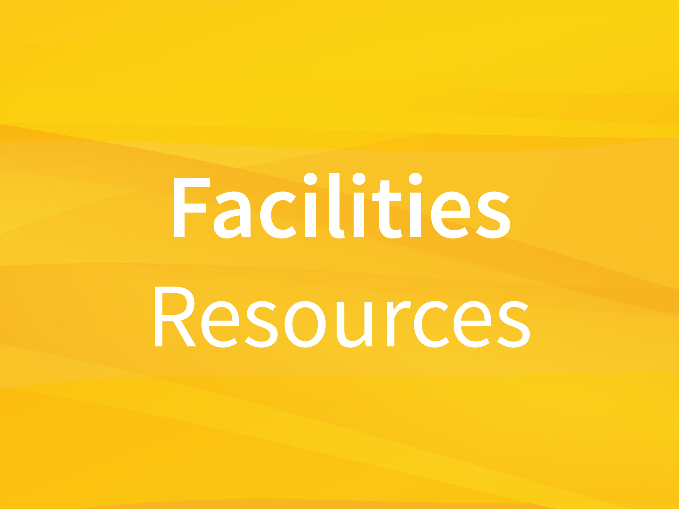 "Yellow background with words ""Facilities Resources"""