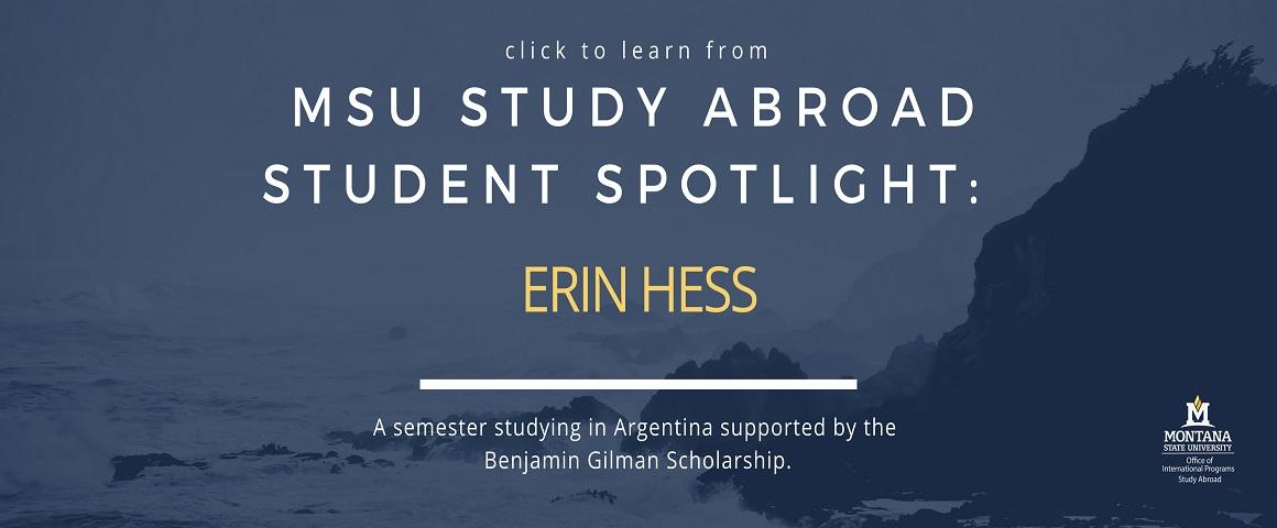 Click to learn from MSU Study Abroad Student Spotlight: Erin Hess. A semester studying in Argentina Supported by the Benjamin Gilman Scholarship