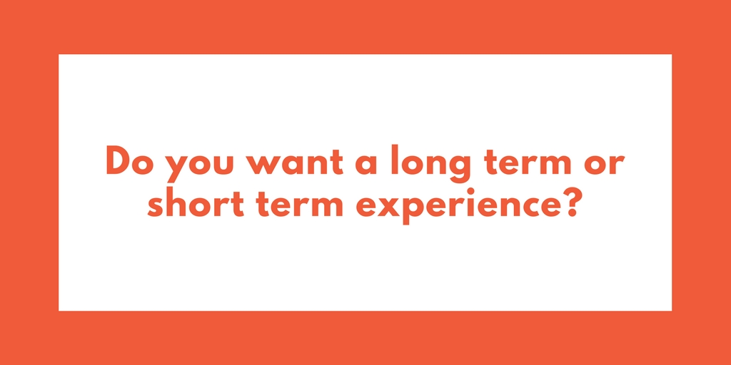 Do you want a long term or short term experience?